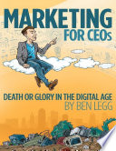 Marketing for CEOs Death or Glory in the Digital Age
