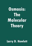 Osmosis  The Molecular Theory