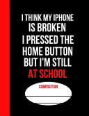 I Think My IPhone is Broken I Pressed the Home Button But I'm Still at School