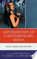 Antiheroines of Contemporary Media
