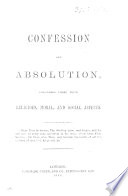 Confession and Absolution  Considered Under Their Religious  Moral and Social Aspects