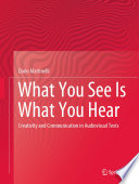 """What You See Is What You Hear: Creativity and Communication in Audiovisual Texts"" by Dario Martinelli"