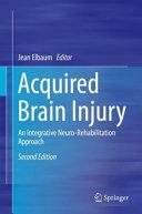 Acquired brain injury : an integrative neuro-rehabilitation approach (2019)