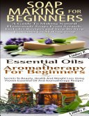 Essential Oils   Aromatherapy for Beginners   Soap Making for Beginners