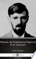 Phoenix  the Posthumous Papers of D  H  Lawrence by D  H  Lawrence   Delphi Classics  Illustrated