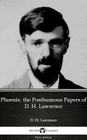Phoenix: the Posthumous Papers of D. H. Lawrence by D. H. Lawrence - Delphi Classics (Illustrated) [Pdf/ePub] eBook