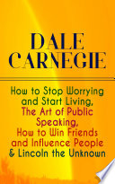 DALE CARNEGIE  How to Stop Worrying and Start Living  The Art of Public Speaking  How to Win Friends and Influence People   Lincoln the Unknown