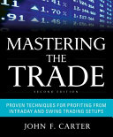 Cover of Mastering the Trade, Second Edition: Proven Techniques for Profiting from Intraday and Swing Trading Setups