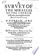 A Survey of the Miracles of the Church of Rome  prouing them to be Antichristian  Wherein are examined and refuted the six fundamentall Reasons of Iohn Flood Ignatian  published by him in defence of Popish Miracles  etc   A reply to Floyd s Purgatories Triumph over Hell