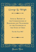 Annual Report of the Commissioner of Railroads and Telegraphs to the Governor of the State of Ohio