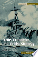 Arms, Economics and British Strategy  : From Dreadnoughts to Hydrogen Bombs