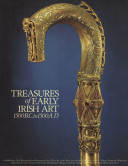 Treasures of Early Irish Art  1500 B C  to 1500 A D