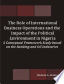 The Role Of International Business Operations And The Impact Of The Political Environment In Nigeria A Conceptual Framework Study Based On The Banking And Oil Industries