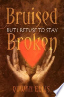 Bruised But I Refuse to Stay Broken