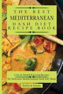 The Best Mediterranean Dash Diet Recipe Book
