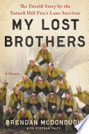 Granite Mountain  : The First-Hand Account of a Tragic Wildfire, Its Lone Survivor, and the Firefighters Who Made the Ultimate Sacrifice
