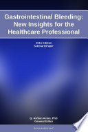 Gastrointestinal Bleeding  New Insights for the Healthcare Professional  2011 Edition