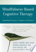 """Mindfulness-Based Cognitive Therapy: Embodied Presence and Inquiry in Practice"" by Susan L. Woods, Patricia Rockman, Evan Collins, Zindel V. Segal"