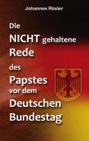 Die NICHT gehaltene Rede des Papstes vor dem Deutschen Bundestag