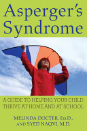 Asperger's Syndrome, A Guide to Helping Your Child Thrive at Home and at School by Melinda Docter, Ed.D.,Syed Naqvi, MD PDF