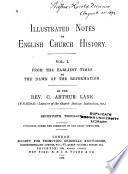 Illustrated Notes on English Church History: From the earliest times to the dawn of the reformation. 1900