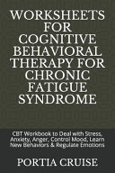 Worksheets for Cognitive Behavioral Therapy for Chronic Fatigue Syndrome