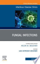 Fungal Infections  An Issue of Infectious Disease Clinics of North America  E Book