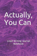 Actually  You Can  Lined Writing Journal Notebook