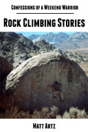 Confessions of a Weekend Warrior  Rock Climbing Stories