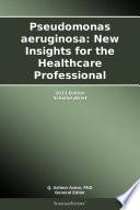 Pseudomonas aeruginosa  New Insights for the Healthcare Professional  2013 Edition