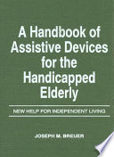 A Handbook of Assistive Devices for the Handicapped Elderly