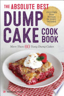 """The Absolute Best Dump Cake Cookbook: More Than 60 Tasty Dump Cakes"" by Rockridge Press"