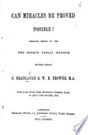 Can Miracles be proved possible  Verbatim report of the     debate between     C  Bradlaugh W  R  Browne  etc Book