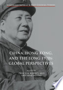 China  Hong Kong  and the Long 1970s  Global Perspectives Book