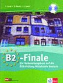 B2-Finale : ein Vorbereitungskurs auf die ÖSD-Prüfung Mittelstufe Deutsch ; [mit Audio-CD]