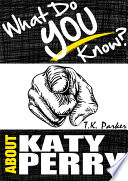 What Do You Know About Katy Perry The Unauthorized Trivia Quiz Game Book About Katy Perry Facts