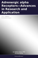 Adrenergic alpha Receptors—Advances in Research and Application: 2012 Edition ebook