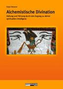 Alchemistische Divination: Heilung und Führung durch den Zugang zur ...