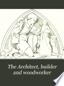 The Architect, Builder and Woodworker