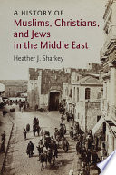 A History of Muslims  Christians  and Jews in the Middle East