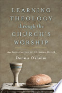 Learning Theology through the Church s Worship