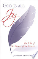 God is All Joy  The Life of St  Teresa of the Andes