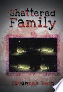"""Shattered Family"" by Savannah Rain"