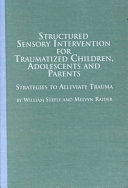 Structured Sensory Intervention for Traumatized Children  Adolescents  and Parents