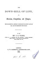 The down hill of life  its exercises  temptations  and dangers