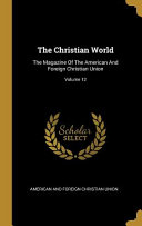 The Christian World The Magazine Of The American And Foreign Christian Union