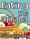 Eating The Alphabet Coloring Book For Kids