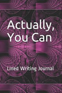 Actually  You Can  Lined Writing Journal