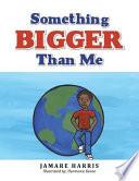 Something Bigger Than Me