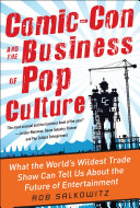 Pdf Comic-Con and the Business of Pop Culture: What the World's Wildest Trade Show Can Tell Us About the Future of Entertainment Telecharger
